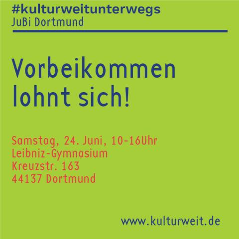 Text: #kulturweitunterwegs, Jubi Dortmund, Vorbeikommen lohnt sich, 24. Juni 10 bis 16 Uhr Leibniz Gymnasium Dortmund